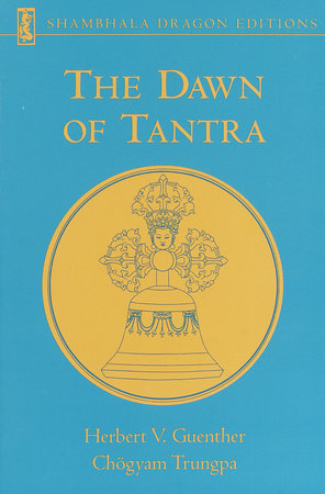 The Dawn of Tantra by Herbert V. Guenther and Chogyam Trungpa