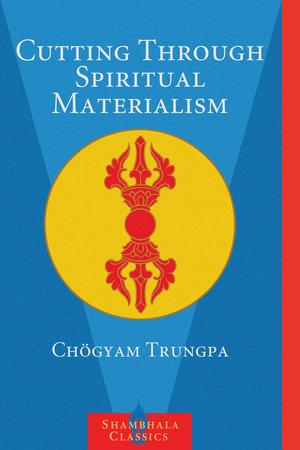 Cutting Through Spiritual Materialism by Chogyam Trungpa