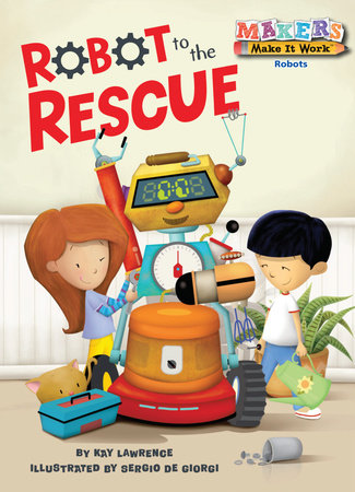 Robot to the Rescue by Kay Lawrence