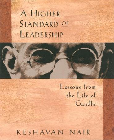 A Higher Standard of Leadership by Keshavan Nair