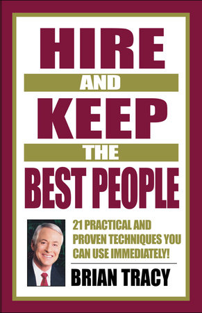 Hire and Keep the Best People by Brian Tracy