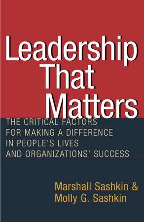 Leadership That Matters by Marshall Sashkin and Molly G. Sashkin