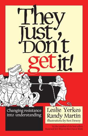 They Just Don't Get It! by Leslie Yerkes, Randy Martin and Ben Dewey