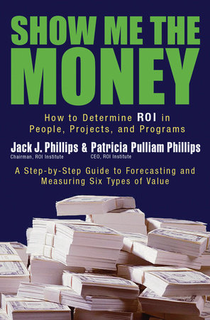 Show Me the Money by Jack J. Phillips and Patricia Pulliam Phillips