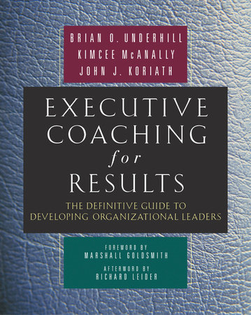 Executive Coaching for Results by Brian O. Underhill, Kimcee McAnally and John J. Koriath