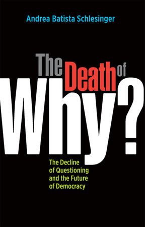 The Death of Why? by Andrea Batista Schlesinger