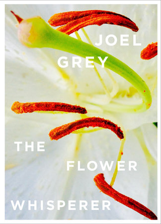 The Flower Whisperer by Joel Grey