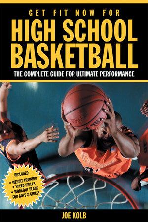 Get Fit Now For High School Basketball by Joe Kolb