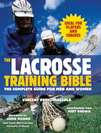 The Lacrosse Training Bible by Vincent Perez-Mazzola