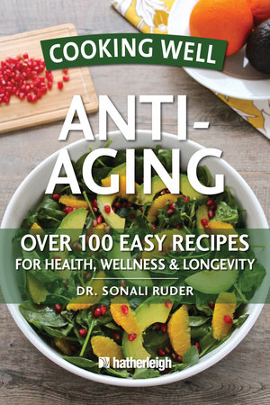 Cooking Well: Anti-Aging by Dr. Sonali Ruder; Contribution by Jo Brielyn