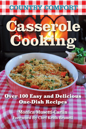 Casserole Cooking: Country Comfort by Monica Musetti-Carlin
