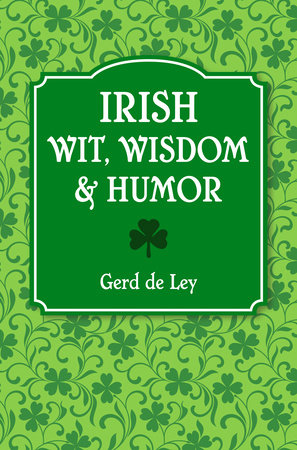 Irish Wit, Wisdom and Humor by Gerd De Ley