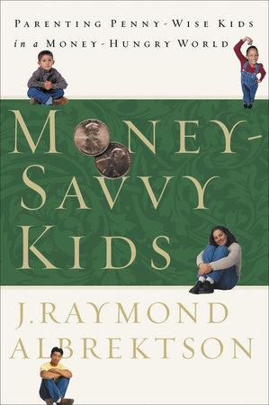 Money-Savvy Kids by J. Raymond Albrektson