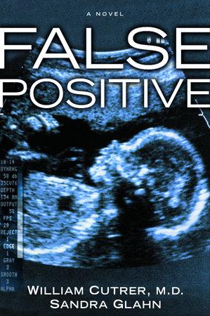 False Positive by William Cutrer, M.D. and Sandra Glahn