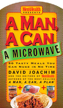 A Man, a Can, a Microwave by David Joachim and Editors of Men's Health Magazi