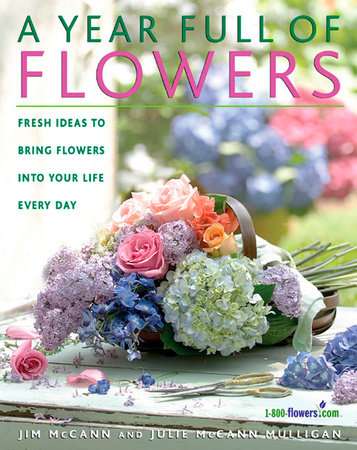 A Year Full of Flowers by Jim McCann, Julie Mccann Mulligan and Bo Niles