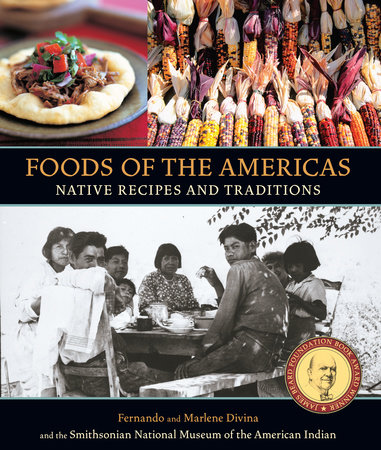 Foods of the Americas by Smithsonian American Indian, Fernando Divina and Marlene Divina