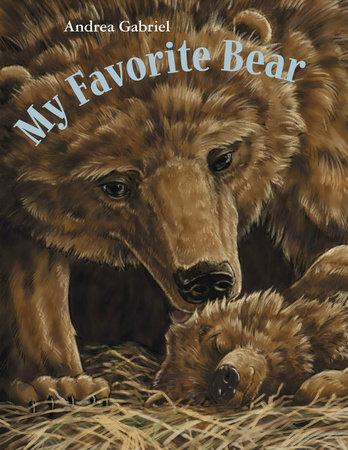 My Favorite Bear by Andrea Gabriel