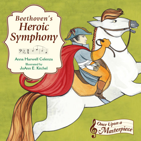 Beethoven's Heroic Symphony by Anna Harwell Celenza