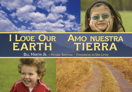 I Love Our Earth / Amo nuestra Tierra by Bill Martin Jr. (Author); Michael Sampson (Author); Dan Lipow (Photographer)