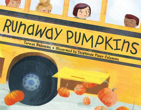 Runaway Pumpkins by Teresa Bateman