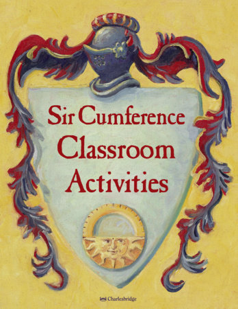 Sir Cumference Classroom Activities by Charlesbridge (Editor)