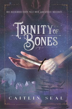 Trinity of Bones by Caitlin Seal