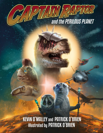 Captain Raptor and the Perilous Planet by Kevin O'Malley and Patrick O'Brien
