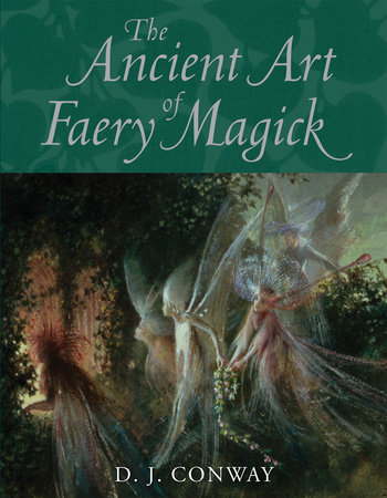 The Ancient Art of Faery Magick by D.J. Conway