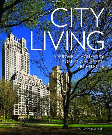 City Living by Robert A.M. Stern, Paul L. Whalen, Daniel Lobitz and Michael D. Jones