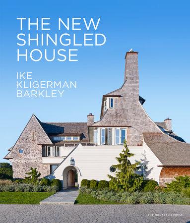The New Shingled House by John Ike, Thomas A. Kligerman, Joel Barkley and Marc Kristal