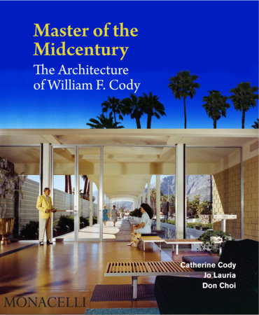 Master of the Midcentury by Catherine Cody, Jo Lauria and Don Choi