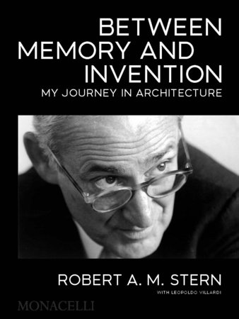 Between Memory and Invention by Robert A.M. Stern