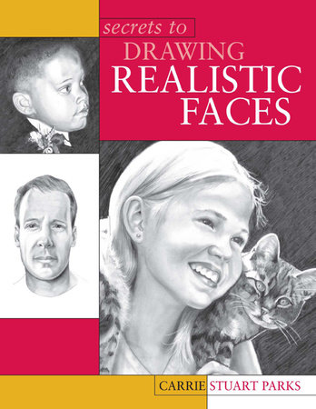 Secrets to Drawing Realistic Faces by Carrie Stuart Parks