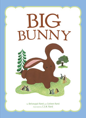 Big Bunny by Colleen Rand and Betseygail Rand