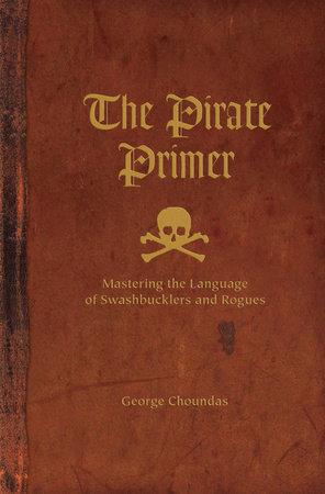 The Pirate Primer by George Choundas