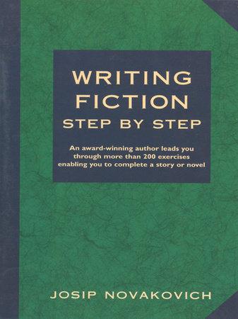 Writing Fiction Step by Step by Josip Novakovich