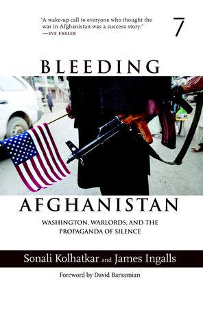 Bleeding Afghanistan by Sonali Kolhatkar and James Ingalls