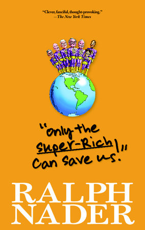 """Only the Super-Rich Can Save Us!"" by Ralph Nader"