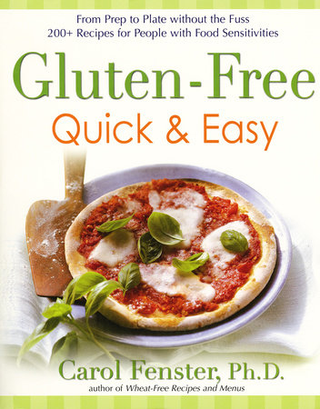Gluten-Free Quick & Easy: From prep to plate without thefuss-200+recipes for peo by Carol Fenster Ph.D.