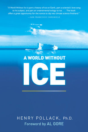 A World Without Ice by Henry Pollack Ph.D.