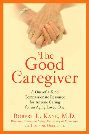 The Good Caregiver by Robert L. Kane Dr.