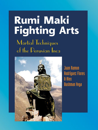 Rumi Maki Fighting Arts by Juan Ramon Flores and Alex Bushman Vega