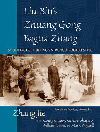 Liu Bin's Zhuang Gong Bagua Zhang, Volume Two by Jie Zhang