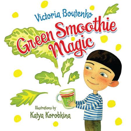 Green Smoothie Magic by Victoria Boutenko