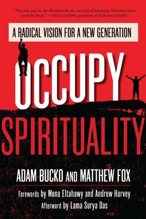 Occupy Spirituality by Adam Bucko and Matthew Fox