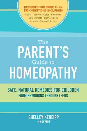 The Parent's Guide to Homeopathy by Shelley Keneipp