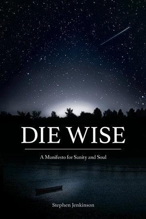 Die Wise by Stephen Jenkinson