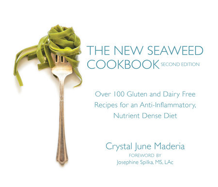 The New Seaweed Cookbook, Second Edition by Crystal June Maderia