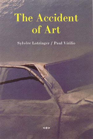 The Accident of Art by Sylvere Lotringer and Paul Virilio